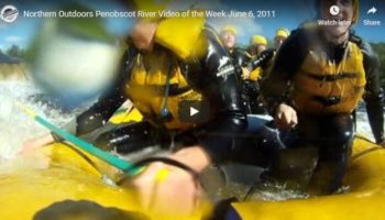 Video of the Week: Maine Whitewater Rafting on the Penobscot River June 6th